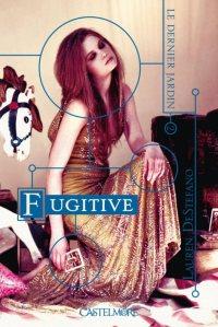 Le Dernier Jardin, Tome 2 : Fugitive- Lauren DeStefano