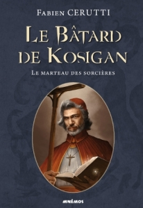 Le Bâtard de Kosigan, Tome 3 : Le Marteau des Sorcières - Fabien Cerutti