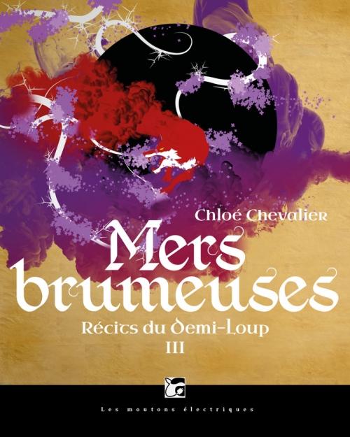 Récits du Demi-Loup, TOme 3 : Mers Brumeuses - CHloé Chevalier